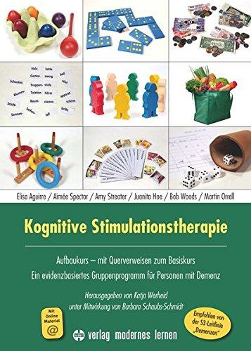 Kognitive Stimulationstherapie - Ein evidenzbasiertes Gruppenprogramm für Menschen mit Demenz: Aufbaukurs mit Querverweisen zum Basiskurs