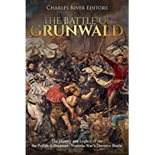 The Battle of Grunwald: The History and Legacy of the the Polish–Lithuanian–Teutonic War's Decisive Battle (English Edition)