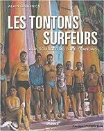 Les tontons surfeurs - Aux sources du surf français de Alain Gardinier