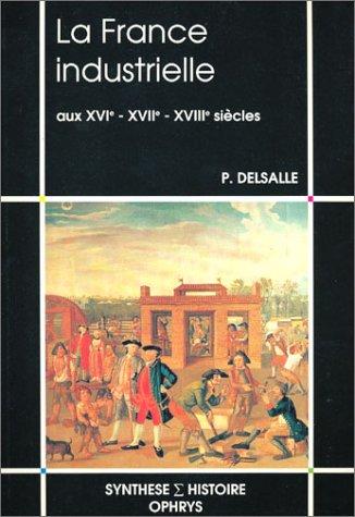 La France industrielle aux XVIe, XVIIe, XVIIIe siècles
