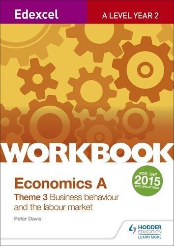 Edexcel A-Level Economics Theme 3 Workbook: Business behaviour and the labour market
