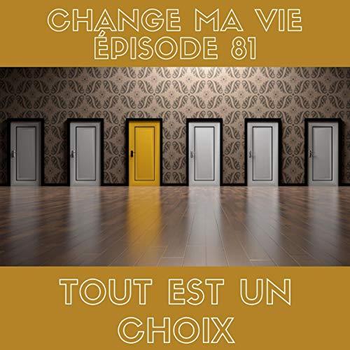 Couverture du livre Tout est un choix: Change ma vie 81