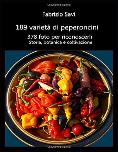 189 varietà di peperoncini: 378 foto per riconoscerli, storia, botanica e coltivazione