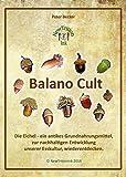 Balano Cult - Peter Becker: Die Eichel - ein antikes Grundnahrungsmittel, zur nachhaltigen Entwicklung unserer Esskultur, wiederentdecken.