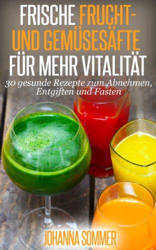 Buchseite und Rezensionen zu 'Frische Frucht- und Gemüsesäfte für mehr Vitalität: 30 gesunde Saftrezepte zum Abnehmen, Entgiften (Detox) und Saftfasten' von Johanna Sommer