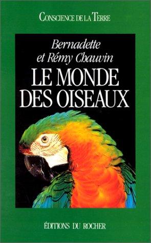 Le monde des oiseaux par Bernadette Chauvin, Rémy Chauvin