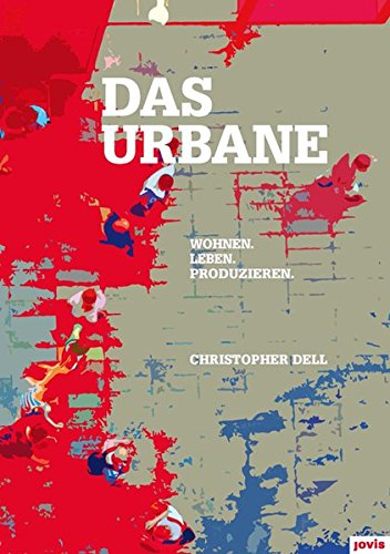 Das Urbane: Wohnen. Leben. Produzieren
