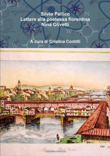 Lettere Alla Poetessa Fiorentina Nina Olivetti por Silvio Pellico