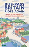 Bus-Pass Britain Rides Again: More of the Nation's Favourite Bus Journeys (Bradt Travel Guides (Bradt on Britain))