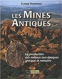Les Mines Antiques : La production des métaux aux époques grecque et romaine