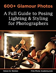 600+ Glamour Photos: a Full Guide to Posing, Lighting and Styling for Photographers (Film Photo Academy Posing Series Book 3) (English Edition)