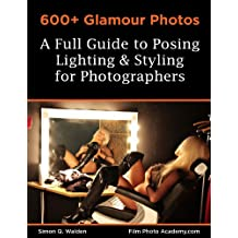 600+ Glamour Photos: a Full Guide to Posing, Lighting and Styling for Photographers (Film Photo Academy Posing Series Book 3)