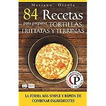84 RECETAS PARA PREPARAR TORTILLAS, FRITTATAS Y TERRINAS: La forma más simple y rápida de combinar ingredientes (Colección Cocina Práctica) (Spanish Edition)