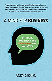 A Mind for Business: Get inside your head to transform how you work by [Gibson, Andy]