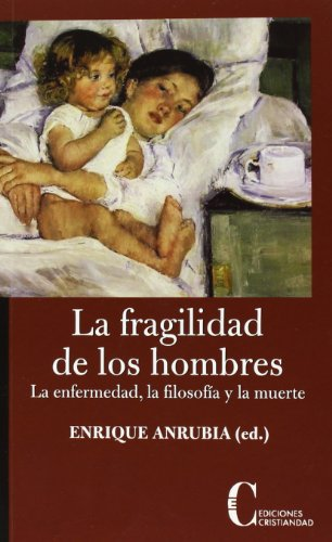 La fragilidad de los hombres : la enfermedad, la filosofía y la muerte