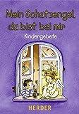Mein Schutzengel, du bist bei mir: Kindergebete