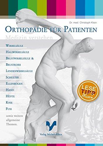 Orthopädie für Patienten: Medizin verstehen. Wirbelsäule, Halswirbelsäule, Brustwirbelsäule, Brustkorb, Lendenwirbelsäule, Schulter, Ellenbogen, Hand, Hüfte, Knie, Fuss