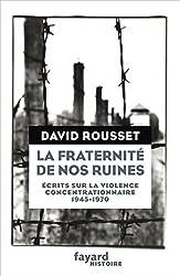 La Fraternité de nos ruines: Écrits sur la violence concentrationnaire (1945-1970)