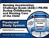 Nursing Acceleration Challenge Exam (ACE) I PN-RN: Nursing Care During Childbearing and Nursing Care of the Child Flashcard Study System: Nursing ACE ... Nursing Acceleration Challenge Exam (Cards) by Nursing ACE Exam Secrets Test Prep Team (2013-02-14)