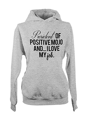 President Of Positive Mojo And I Love My Job Cool Femme Capuche Sweatshirt Gris