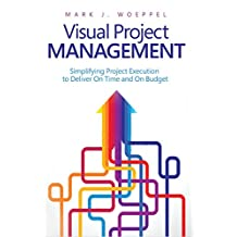 Visual Project Management: Simplifying Project Execution to Deliver On Time and On Budget (English Edition)