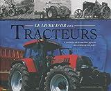 Le livre d'or des tracteurs - L'évolution de la machine agricole des origines à nos jours - Editions de Lodi - 19/10/2009