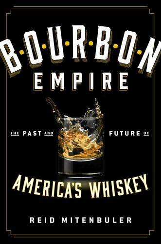 Bourbon Empire: The Past and Future of America's Whiskey by Reid Mitenbuler (11-Jun-2015) Hardcover