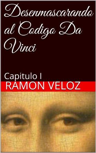 Desenmascarando al Codigo Da Vinci (Primera Revalacion nº 1) por Ramon Veloz