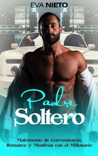 Padre Soltero: Matrimonio de Conveniencia, Romance y Mentiras con el Millonario: Volume 1 (Novela Romántica y Erótica)