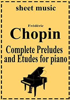 Frederic Chopin - Complete works: Preludes and Etudes (Complete works of Frederic Chopin Book 4) (English Edition) par [Chopin, Frederic]