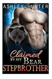 Claimed By My Bear Stepbrother: A BBW Paranormal Shape Shifter Romance Standalone (BBW Romance, Stepbrother Romance, Paranormal Shape Shifter Romance, Bear Shifter Romance)