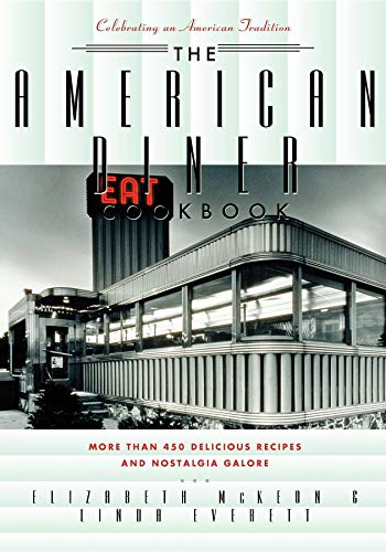 American Diner Cookbook: More Than 450 Recipes and Nostalgia Galore -