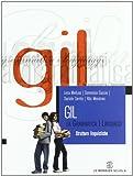 Gil. La grammatica i linguaggi. Strutture linguistiche. Per le Scuole superiori. Con CD-ROM