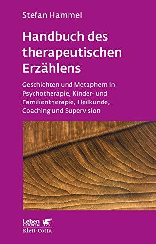 Handbuch des therapeutischen Erzählens: Geschichten und Metaphern in Psychotherapie, Kinder- und Familientherapie, Heilkunde, Coaching und Supervision (Leben lernen)