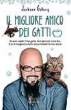 Il migliore amico dei gatti: Se vuoi capire il tuo gatto, devi pensare come lui... E io ti insegnerò a farlo raccontandoti la mia storia!