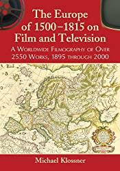 The Europe of 1500-1815 on Film and Television: A Worldwide Filmography of Over 2550 Works, 1895 through 2000