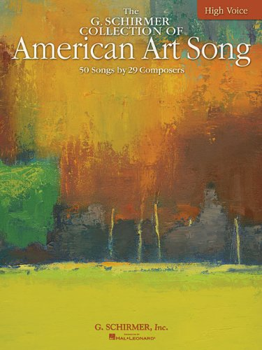 The G. Schirmer Collection of American Art Song: 50 Songs by 29 Composers: High Voice