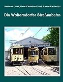 Die Woltersdorfer Straßenbahn - Andreas Ernst, Hans-Christian Ernst, Rainer Pachutzki