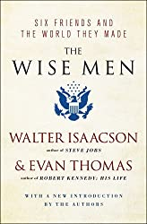 The Wise Men: Six Friends and the World They Made by Walter Isaacson (2012-05-08)