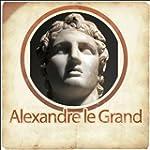 Alexandre le Grand - Biographie d'un...