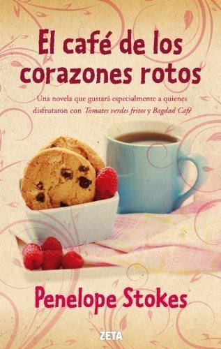 El cafe de los corazones rotos (Spanish Edition) by Penelope J. Stokes (2012-04-30)