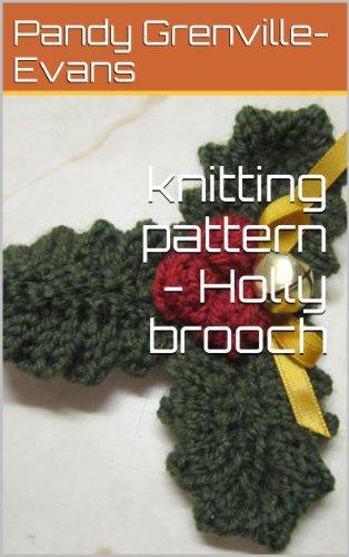 Knitting Pattern Holly Brooch Knitting With Kitten Ebook Pandy