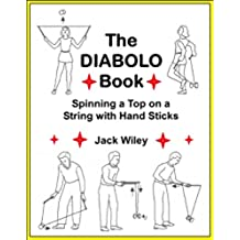 The Diabolo Book: Spinning a Top on a String with Hand Sticks (English Edition)