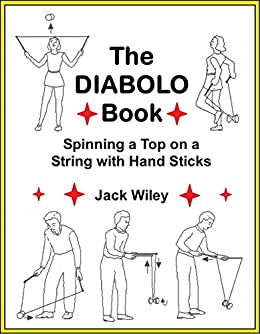 The Diabolo Book: Spinning a Top on a String with Hand Sticks ...