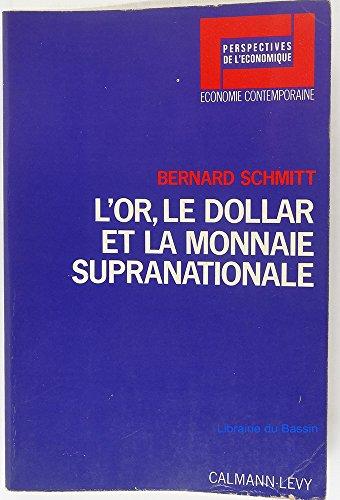 L'or, le dollar et la monnaie supranationale par Schmitt Bernard