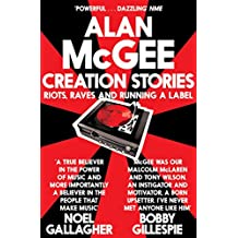 Creation Stories: Riots, Raves and Running a Label (English Edition)