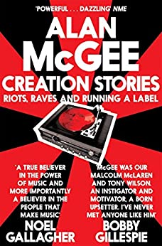 Creation Stories: Riots, Raves and Running a Label (English Edition) par [McGee, Alan]