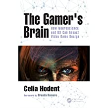 The Gamer's Brain: How Neuroscience and UX Can Impact Video Game Design (English Edition)