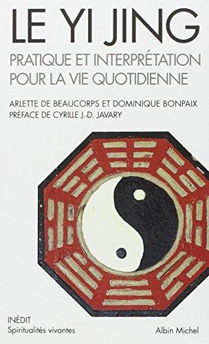 Le Yi Jing: Pratique et interprétation pour la vie quotidienne par Dominique Bonpaix