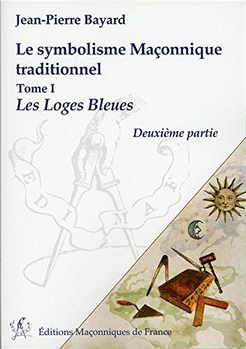 Le symbolisme Maçonnique traditionnel T1 - Les Loges Bleues - Deuxième partie